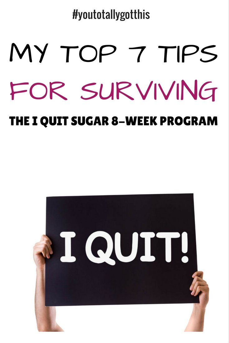 Have you joined the I Quit Sugar 8-Week Program. Here are my top tips for surviving the program. You Totally Got This! | https://www.youtotallygotthis.com/our-top-7-tips-for-surviving-the-i-quit-sugar-8-week-program/ | #iquitsugar #health