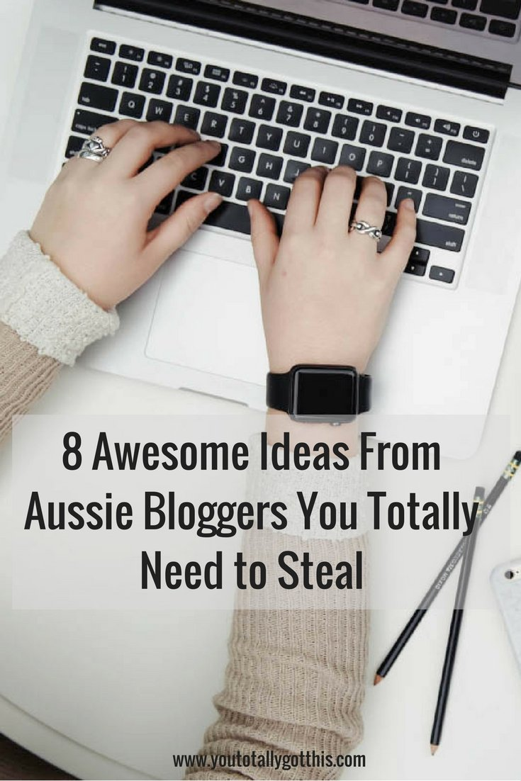 8 Awesome Ideas From Aussie Bloggers You Totally Need To Steal