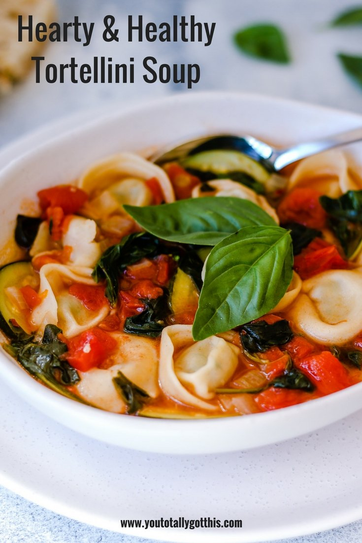 Hearty & Healthy Tortellini Soup - You Totally Got This - Quick & Easy Dinner Recipe