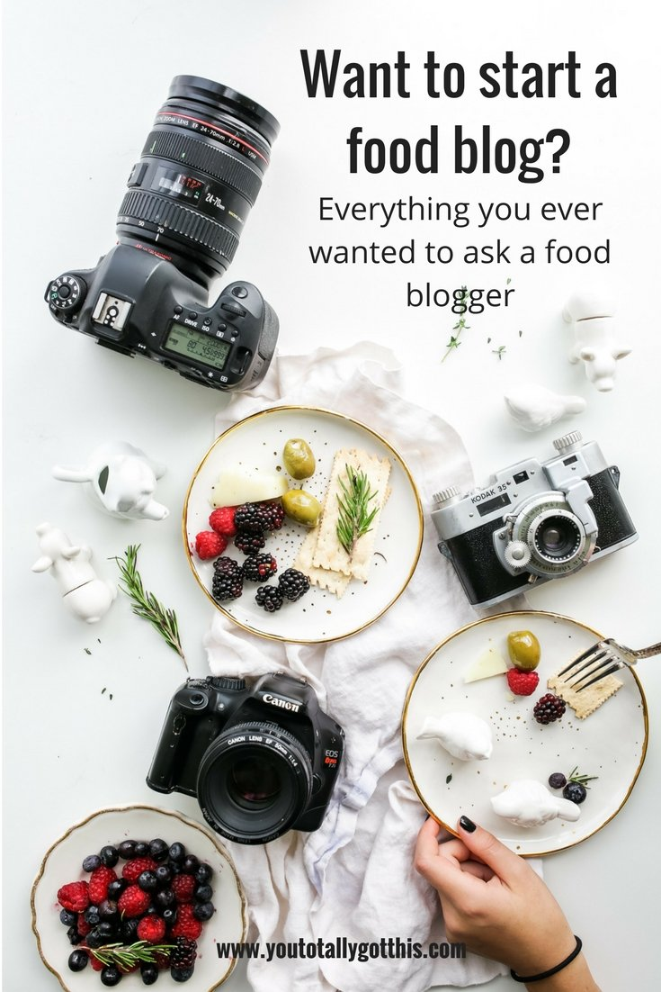 Want to Start a Food Blog - Everything you ever wanted to ask food blogger - You Totally Got This